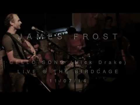 James Frost - Cello Song by Nick Drake (Live @ The Birdcage)