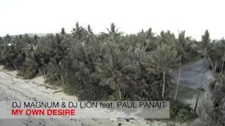 Dj MaGnUm Dj Lion feat. Paul Panait - My Own Desire