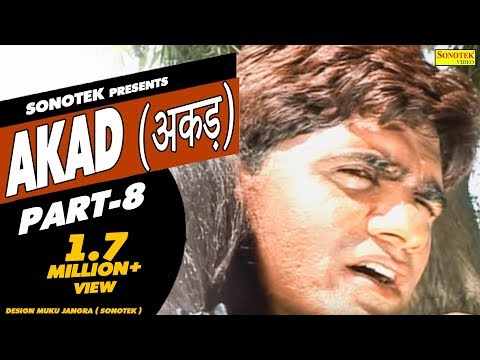 AKAD Part 8 || अकड़ || Uttar Kumar, Megha Mehar || Hindi Full Movies