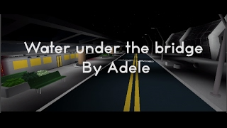 "Water Under The Bridge | Adele | ROBLOX Music Video | ""Reasons"""