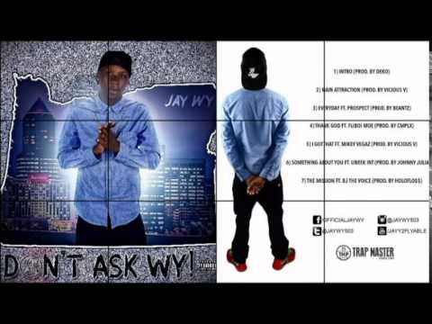 Jay Wy - I Got That Ft. Mikey Vegaz #DontAskWy