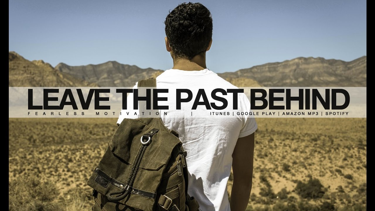 Leave The Past Behind So You Can Focus On Your Future Motivational