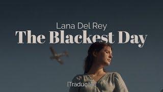 Lana Del Rey - The Blackest Day [Legendado/Tradução]