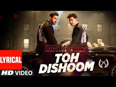 TOH DISHOOM LYRICAL Song | Dishoom | John Abraham, Varun Dhawan | Pritam, Raftaar, Shahid Mallya