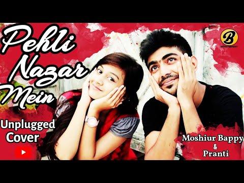 Pehli Nazar Mein By Moshiur Bappy  & Pranti  (Unplugged)
