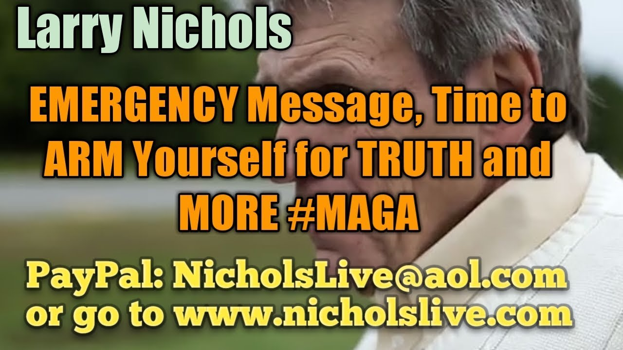 Larry Nichols EMERGENCY Message, Time to ARM Yourself for TRUTH and MORE #MAGA