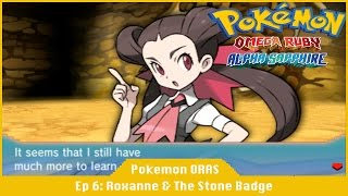 Roxanne And The Stone Badge - Pokemon Omege Ruby And Alpha Sapphire [#06]