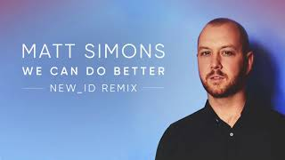 Matt Simons - We Can Do Better (NEW_ID Remix)