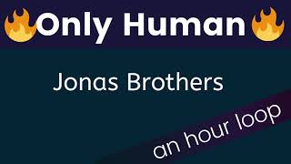 2019|🔥🔥Only Human -by Jonas Brother - one hour loop🔥🔥