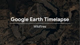 Google Earth Timelapse: Wildfires