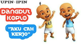 Dangdut Koplo AKU CAH KERJO UPIN-IPIN ft NDX Version