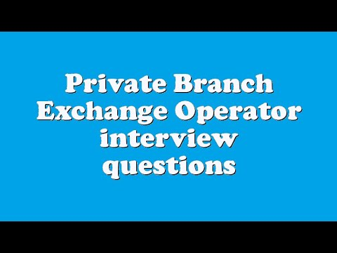 Private Branch Exchange Operator interview questions