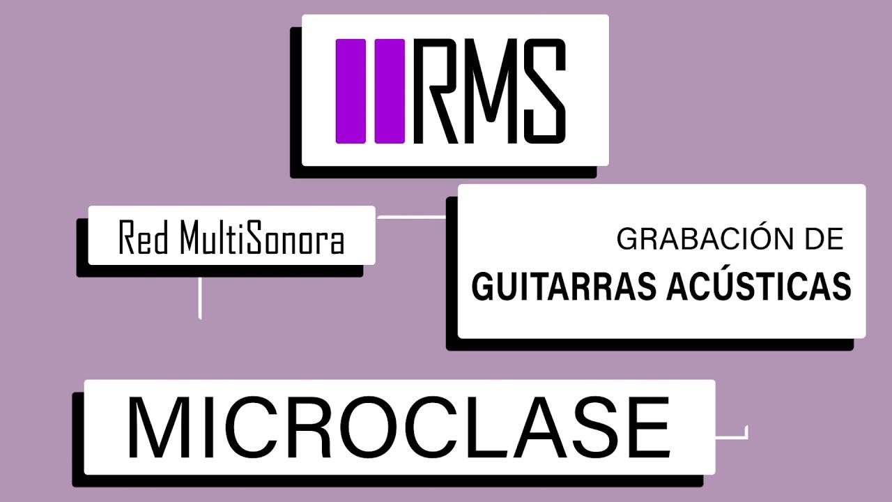 """MICROCLASES RMS #3 """"Grabación de Guitarras Acústicas"""" por Constanza Sánchez"""