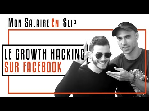 😜 Le Growth Hacking sur Facebook [Mon Salaire En Slip & Idee Marketing]