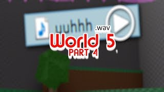 Roblox - World 5 (PART 4) [Uuhhh.wav]