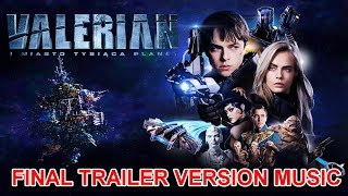 VALERIAN AND THE CITY OF A THOUSAND PLANETS Final Trailer Music Version | Official Movie Theme Song