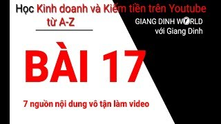 Học Kiếm tiền trên Youtube A-Z - Bài 17 - 7 nguồn nội dung vô tận làm video