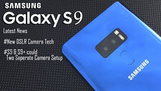 Samsung Galaxy S9 Camera will Adopt High End DSLR Tech,S9 & S9+ will have Different Camera Setup