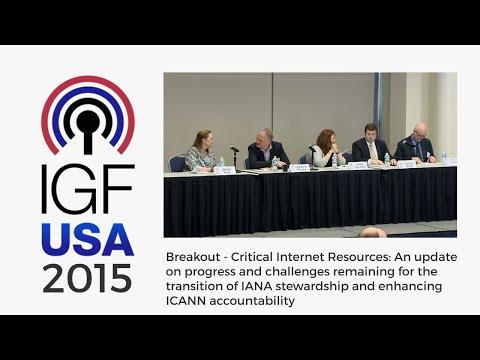 IGF-USA 2015 Breakout - Critical Internet Resources:  IANA stewardship and ICANN accountability