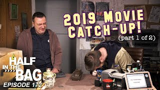 Half in the Bag: 2019 Movie Catch-Up! (part 1 of 2)