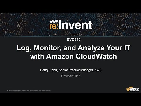 AWS re:Invent 2015: Log, Monitor and Analyze your IT with Amazon CloudWatch (DVO315)