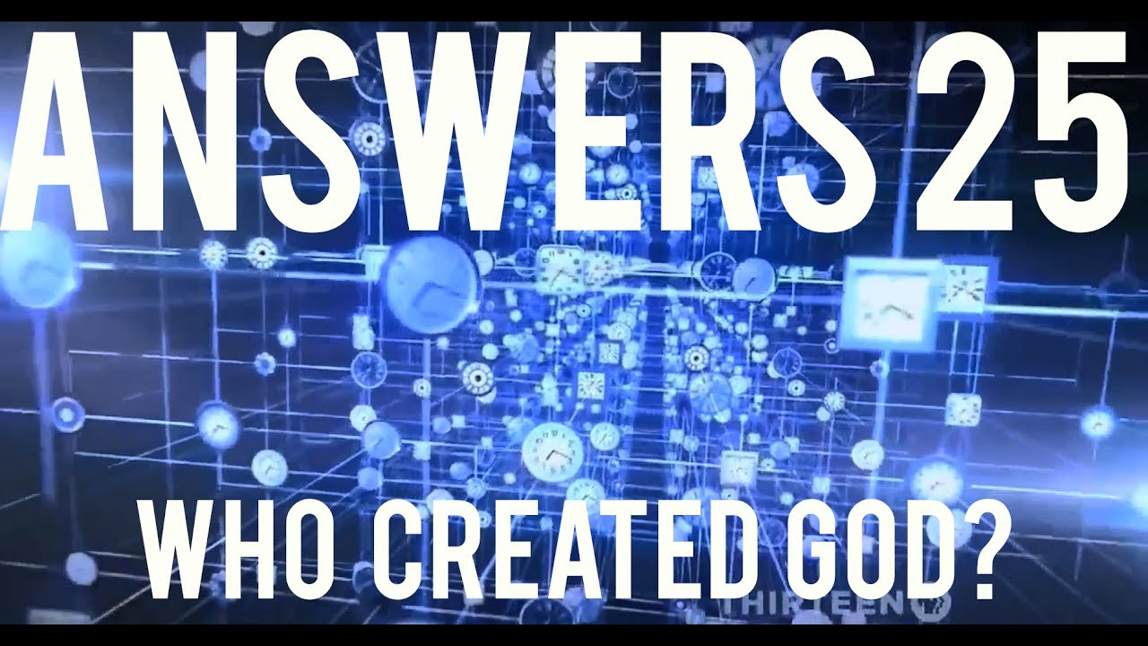 Answers #25 | If God Created The Universe, Who Created God ...