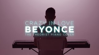 Beyonce - Crazy In Love | The Theorist Piano Cover Video