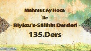 Mahmut Ay Hoca ile Riyâzu's-Sâlihîn Dersleri(135.Ders)
