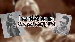 FARAWAHIDA & FAIRUZ MISRAN - KALAU KACA MENJADI INTAN (Cover)