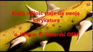 Kiedy miłość staje się swoją karykaturą - o. Wiktor P. Tokarski OFM (audio)