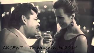 Akcent - To Właśnie Ja (Wersja 2014)