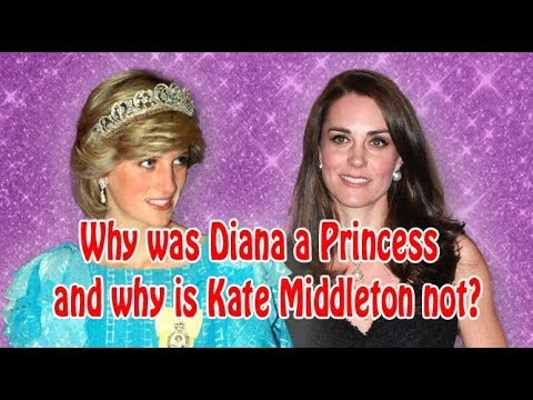 Why was Diana a Princess and why is Kate Middleton not?
