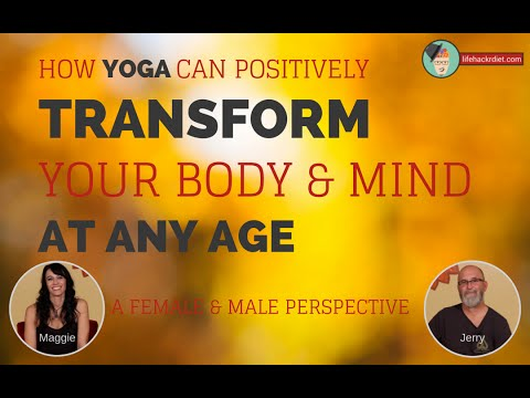 How Yoga Can Positively Transform Your Body and Mind at any Age.  From a Male and Female Prespective