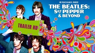 THE BEATLES: SGT. PEPPER & BEYOND - Trailer Ufficiale Italiano