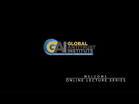 Welcome to the Global Antitrust Institute's Online Lecture Series!