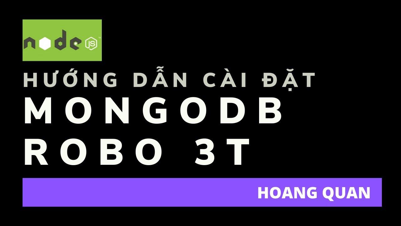 [Nodejs] Hướng dẫn cài đặt mongoDB, Robo3T trên window 7   Hoàng Quân – Lập trình siêu tốc