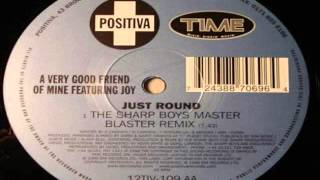 A Very Good Friend Of Mine Featuring Joy - Just Round (Original Mix)