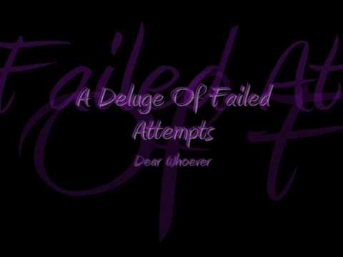 A Deluge Of Failed Attempts ~ Dear Whoever
