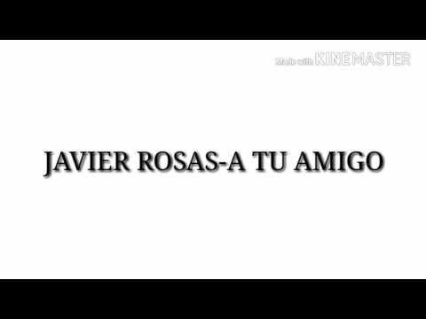 (Letra)Javier Rosas-A tu Amigo