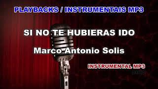 ♬ Playback / Instrumental Mp3 - SI NO TE HUBIERAS IDO - Marco Antonio Solis