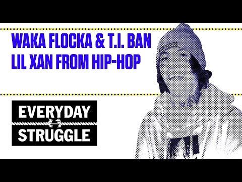 Waka Flocka & T.I. Ban Lil Xan From Hip-Hop   Everyday Struggle