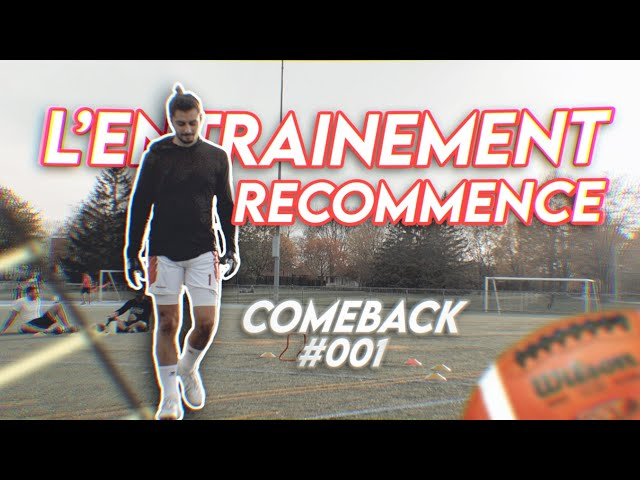 L'ENTRAINEMENT RECOMMENCE - COMEBACK #001