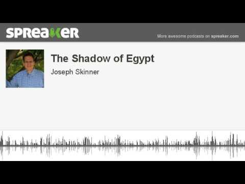 The Shadow of Egypt (part 2 of 4, made with Spreak