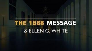 The 1888 Message & Ellen G. White