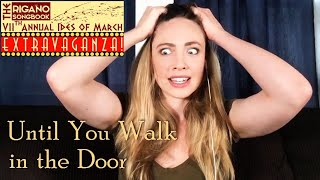 """Until You Walk in the Door"" - Virtual Ides of March Extravaganza"