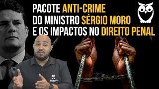 Direito Penal: Pacote Anti-Crime do Sérgio Moro e os seus Impactos no Direito Penal