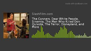 The Conners, Dear White People, Sinemia, The Man Who Killed Don Quixote, The Terror, Disneyland, and