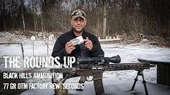 The Rounds Up- Black Hills Ammunition 77 Grain OTM Factory Seconds