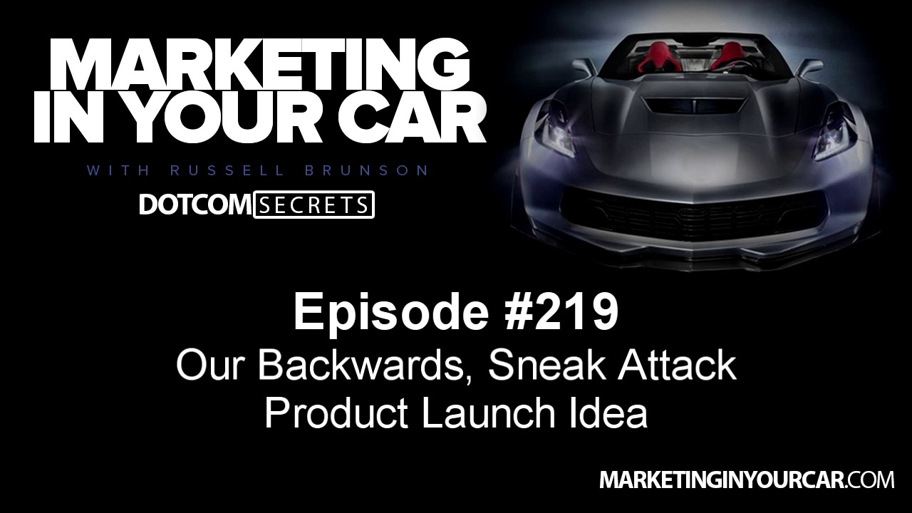 219 - Our Backwards, Sneak Attack Product Launch Idea