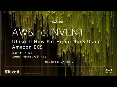 AWS re:Invent 2017: Ubisoft: How For Honor Runs Using Amazon ECS (GAM307)
